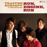 Trapper Schoepp, Run, Engine, Run