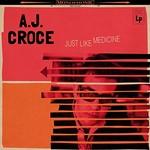 A.J. Croce, Just Like Medicine