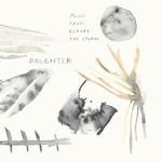 Daughter, Music From Before The Storm