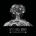 The Woodland Hunters, Let's Fall Apart