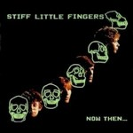 Stiff Little Fingers, Now Then...