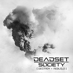 Deadset Society, Destroy + Rebuild