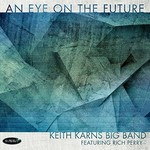 Keith Karns Big Band, An Eye on the Future (feat. Rich Perry)