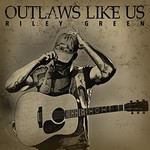 Riley Green, Outlaws Like Us