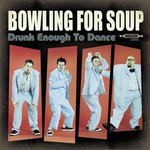 Bowling for Soup, Drunk Enough to Dance
