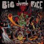 Big Dumb Face, Where is Duke Lion? He's Dead...