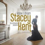 Stacey Kent, I Know I Dream: The Orchestral Sessions