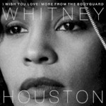 Whitney Houston, I Wish You Love: More From The Bodyguard