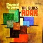 Maynard Ferguson, The Blues Roar