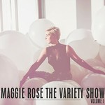 Maggie Rose, The Variety Show, Vol. 1