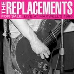 The Replacements, For Sale: Live at Maxwell's 1986