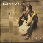 Dave Fields, Time's a Wastin'