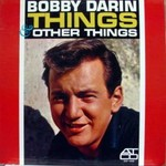 Bobby Darin, Things & Other Things