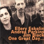 Ellery Eskelin, Andrea Parkins & Jim Black, One Great Day... mp3