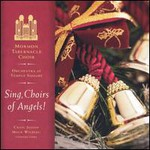 Mormon Tabernacle Choir, Sing, Choirs of Angels!