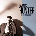 James Hunter, ...Believe What I Say mp3