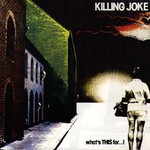 Killing Joke, What's THIS For...!