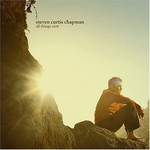 Steven Curtis Chapman, All Things New