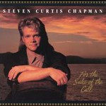 Steven Curtis Chapman, For the Sake of the Call