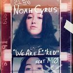 Noah Cyrus, We Are F**ked (feat. MO)