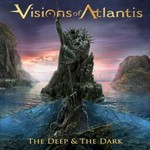 Visions of Atlantis, The Deep & the Dark
