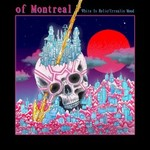 of Montreal, White Is Relic / Irrealis Mood