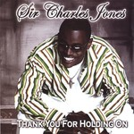 Sir Charles Jones, Thank You For Holding On