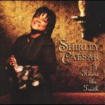 Shirley Caesar, I Know The Truth