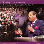 Bishop Gilbert E. Patterson, Singing The Old Time Way, Vol. 1