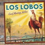 Los Lobos, Good Morning Aztlan