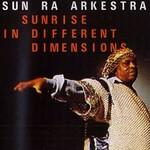Sun Ra Arkestra, Sunrise in Different Dimensions