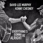 David Lee Murphy & Kenny Chesney, Everything's Gonna Be Alright