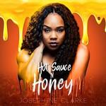 Josephine Clarke, Hot Sauce n Honey