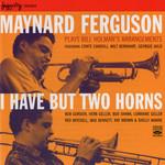 Maynard Ferguson, I Have But Two Horns