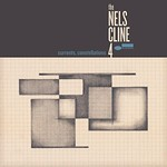 The Nels Cline  4, Currents, Constellations