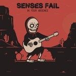 Senses Fail, In Your Absence