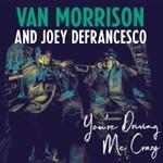 Van Morrison and Joey DeFrancesco, You're Driving Me Crazy