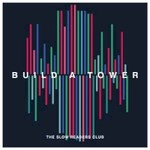 The Slow Readers Club, Build A Tower