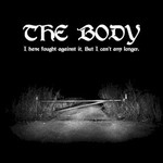 The Body, I Have Fought Against It, but I Can't Any Longer.