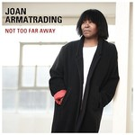 Joan Armatrading, Not Too Far Away