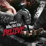 Bryann T, Now Do You Believe mp3