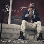 Bryann T, From The Pit To The Palace