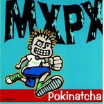 MxPx, Pokinatcha