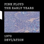 Pink Floyd, The Early Years 1970 Devi/ation