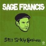Sage Francis, Still Sickly Business