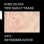 Pink Floyd, The Early Years 1971 Reverber/ation