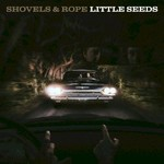 Shovels & Rope, Little Seeds mp3