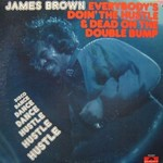 James Brown, Everybody's Doin' the Hustle & Dead on the Double Bump