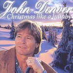 John Denver, Christmas Like a Lullaby mp3
