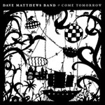 Dave Matthews Band, Come Tomorrow